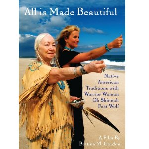 All Is Made Beautiful: Native American Traditions With Warrior Woman Oh Shinnah Fast Wolf (2008)