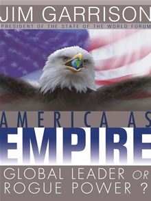 America As Empire: Global Leader or Rogue Power? by Jim Garrison