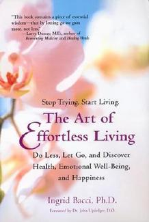 The Art of Effortless Living by Ingrid Bacci, Ph.D.