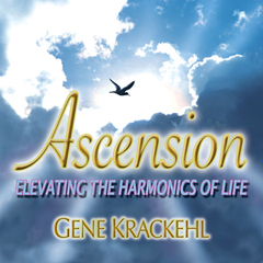 Ascension: Elevating the Harmonics of Life by Gene Krackehl