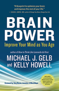 Brain Power: Improve Your Mind as You Age by Michael J.Gelb & Kelly Howell