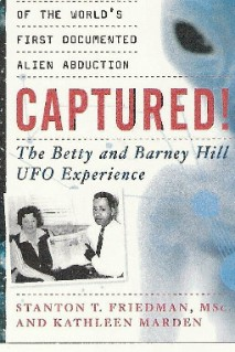 Captured! The Betty and Barney Hill UFO Experience: The True Story of the World's First Documented Alien Abduction by Kathleen Marden & Stanton T. Friedman