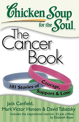 Chicken Soup for the Soul: The Cancer Book by Jack Canfield, Mark Victor Hansen and David Tabatsky