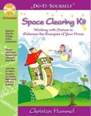 Space Clearing Kit: Working with Nature to Enhance the Energies of Your Home by Christan Hummel