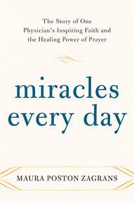 Miracles Every Day: The Story of One Physician's Inspiring Faith and the Healing Power of Prayer by Maura Poston Zagrans