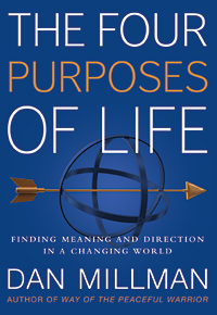The Four Purposes of Life: Finding Meaning and Direction in a Changing World by Dan Millman