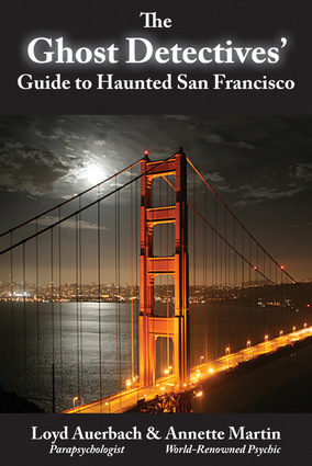 The Ghost Detectives' Guide to Haunted San Francisco (Craven Street Books, April 2011) by Loyd Auerbach and Annette Martin