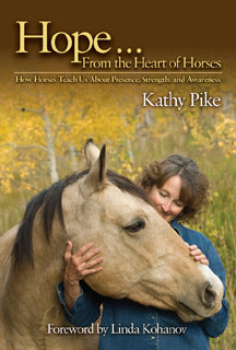 Hope…From the Heart of Horses: How Horses Teach Us About Presence, Strength, and Awareness by Kathy Pike