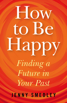 How To Be Happy: Finding A Future In Your Past by Jenny Smedley