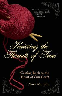 Knitting the Threads of Time: Casting Back to the Heart of Our Craft by Nora Murphy