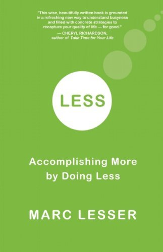 LESS: Accomplishing More by Doing Less by Marc Lesser