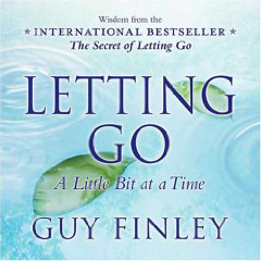 Letting Go A Little Bit At A Time by Guy Finley
