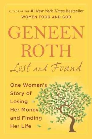 Lost & Found: Unexpected Revelations About Food and Money by Geneen Roth