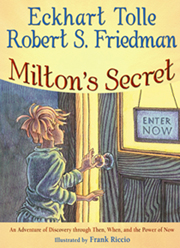 Milton's Secret by Eckhart Tolle and Robert S. Friedman Illustrated by Frank Riccio