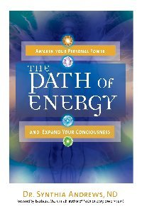 The Path of Energy: Awaken your Personal Power and Expand Your Consciousness by Dr. Synthia Andrews