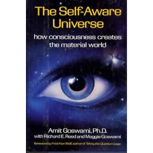 The Self-Aware Universe, by Amit Goswami, Ph.D. with Richard E. Reed and Maggie Goswami