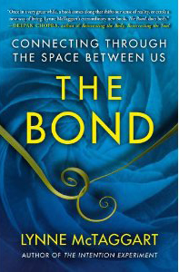 The Bond: Connecting Through the Space Between Us by Lynne McTaggart