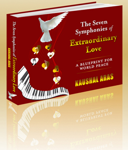 The Seven Symphonies of Extraordinary Love: A Blueprint for World Peace by Kaushal Aras