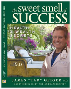 The Sweet Smell of Success Health and Wealth Secrets by James Tad Geiger MD