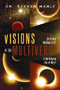Visions of the Multiverse: An In-Depth Investigation into Floating Beds, Smashing Glass, and Other Unexplained Disturbances by Dr. Steven Manly