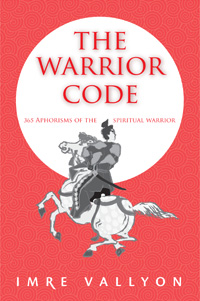 The Warrior Code: 365 Aphorisms of the Spiritual Warrior by Imre Vallyon