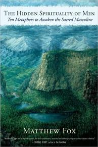 THE HIDDEN SPIRITUALITY OF MEN: Ten Metaphors to Awaken the Sacred Masculine by Matthew Fox